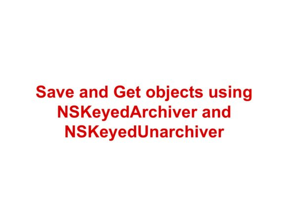 Save and get objects using NSKeyedArchiver and NSKeyedUnarchiver Swift 5